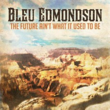 Bleu Edmondson - The Future Ain't What It Used To Be